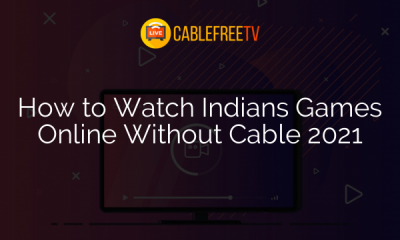 How to Watch Indians Games Online Without Cable 2021