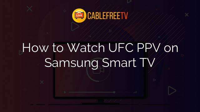 How to Watch UFC PPV on Samsung Smart TV