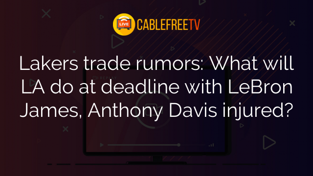 Lakers trade rumors: What will LA do at deadline with LeBron James, Anthony Davis injured?