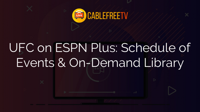 UFC on ESPN Plus: Schedule of Events & On-Demand Library