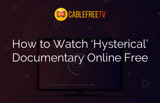 How to Watch 'Hysterical' Documentary Online Free