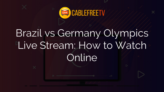Brazil vs Germany Olympics Live Stream: How to Watch Online