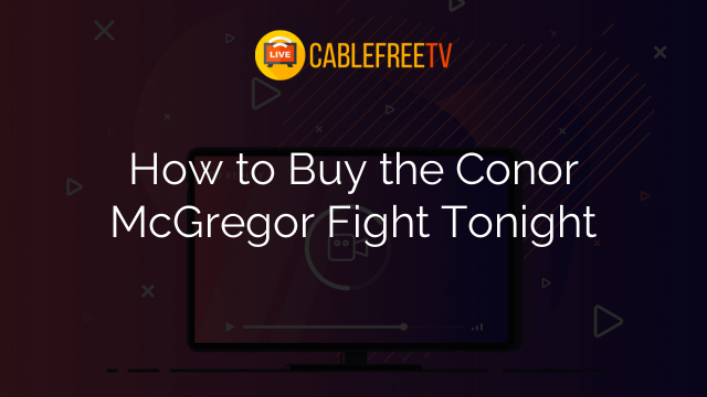How to Buy the Conor McGregor Fight Tonight