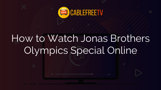 How to Watch Jonas Brothers Olympics Special Online