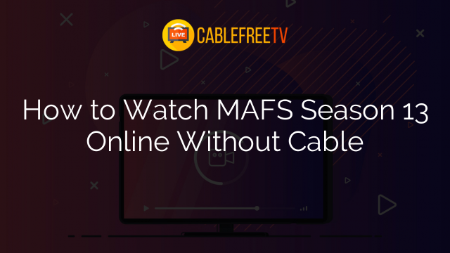 How to Watch MAFS Season 13 Online Without Cable