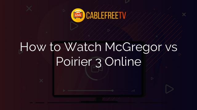 How to Watch McGregor vs Poirier 3 Online