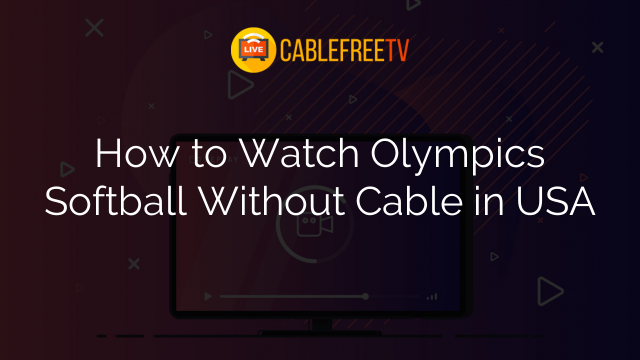 How to Watch Olympics Softball Without Cable in USA