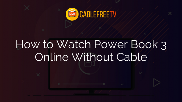 How to Watch Power Book 3 Online Without Cable