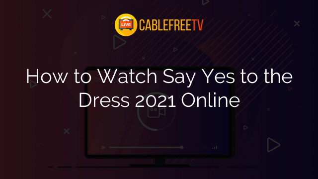 How to Watch Say Yes to the Dress 2021 Online