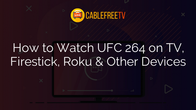 How to Watch UFC 264 on TV, Firestick, Roku & Other Devices