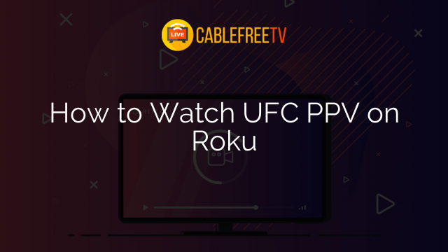 How to Watch UFC PPV on Roku