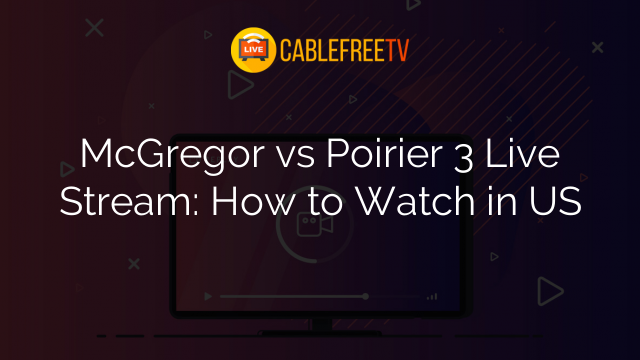 McGregor vs Poirier 3 Live Stream: How to Watch in US