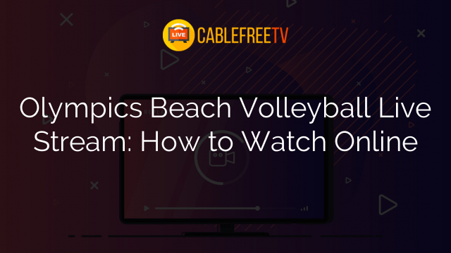 Olympics Beach Volleyball Live Stream: How to Watch Online