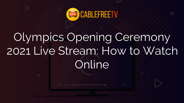 Olympics Opening Ceremony 2021 Live Stream: How to Watch Online