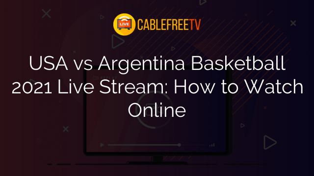 USA vs Argentina Basketball 2021 Live Stream: How to Watch Online